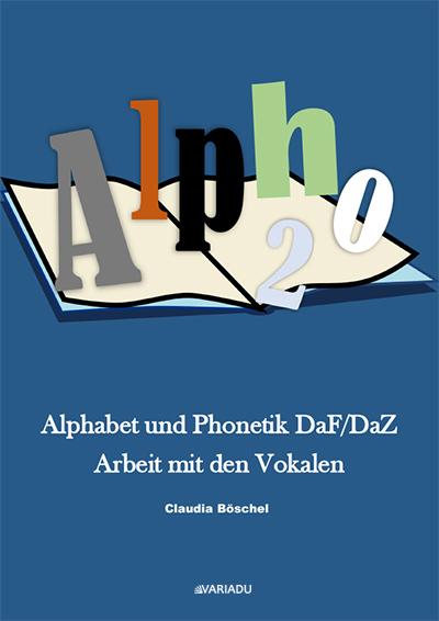 Alpho 2: Alphabet und Phonetik DaF/DaZ  Arbeit mit den Vokalen