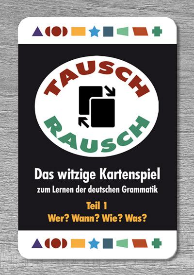 Tausch-Rausch – Das witzige Kartenspiel zum Lernen der deutschen Grammatik. TEIL 1: Wer? Wann? Wie? Was?