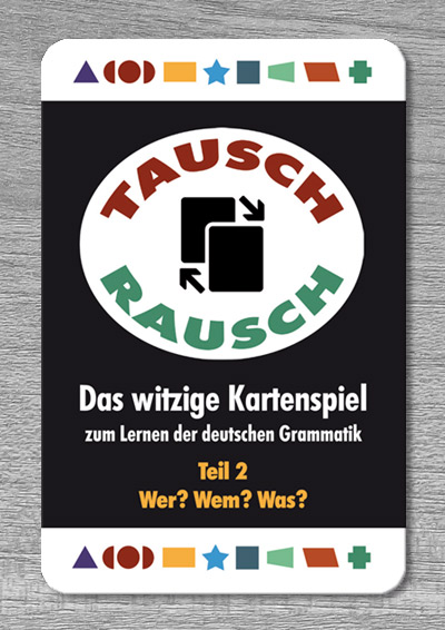 Tausch-Rausch – Das witzige Kartenspiel zum Lernen der deutschen Grammatik. TEIL 2: Wer? Wem? Was?