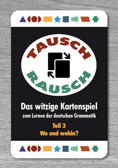 Tausch-Rausch – Das witzige Kartenspiel zum Lernen der deutschen Grammatik. TEIL 3: Wo und wohin?