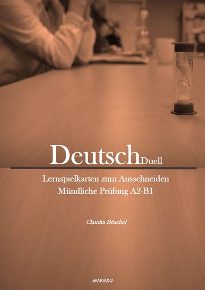 DeutschDuell: Lernspielkarten zum Ausschneiden Mündliche Prüfung A2 / B1