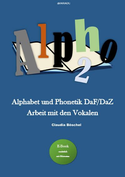 Alpho 2: Alphabet und Phonetik DaF/DaZ  Arbeit mit den Vokalen <b>als E-Book</b>